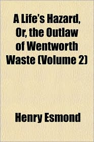 A Life's Hazard, Or, the Outlaw of Wentworth Waste (Volume 2) - Henry Esmond