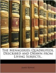 The Menageries: Quadrupeds, Described and Drawn from Living Subjects. - James Rennie