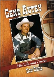 Gene Autry: His Life and Career - McFarland & Company, Incorporated Publishers