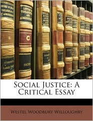 Social Justice: A Critical Essay - Westel Woodbury Willoughby