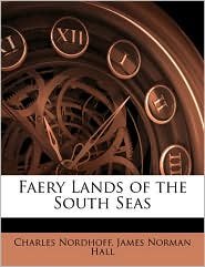 Faery Lands of the South Seas - Charles Nordhoff, James Norman Hall