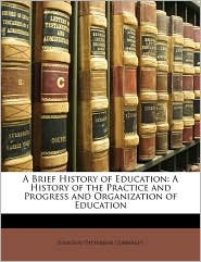 A Brief History of Education: A History of the Practice and Progress and Organization of Education - Ellwood Patterson Cubberley