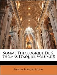 Somme Th ologique De S. Thomas D'aquin, Volume 8 - Thomas, Fran ois Lachat