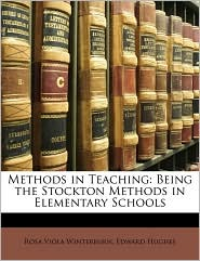 Methods in Teaching: Being the Stockton Methods in Elementary Schools - Rosa Viola Winterburn, Edward Hughes