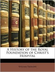 A History of the Royal Foundation of Christ's Hospital