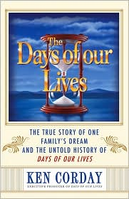 Days of our Lives: The True Story of One Family's Dream and the Untold History of Days of our Lives - Ken Corday