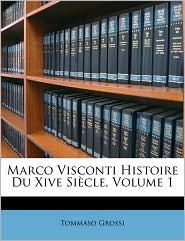 Marco Visconti Histoire Du Xive Si cle, Volume 1 - Tommaso Grossi