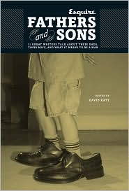 Fathers and Sons: 11 Great Writers Talk about Their Dads, Their Boys, and What It Means to Be a Man - David Katz (Editor)