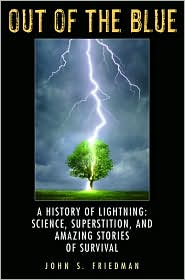 Out of the Blue: A History of Lightning: Science, Superstition, and Amazing Stories of Survival - John Friedman