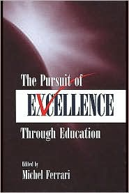 The Pursuit of Excellence Through Education - Edited by Michel Ferrari