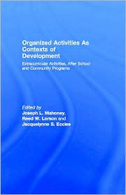 Organized Activities As Contexts of Development - Edited by Joseph L. Mahoney, Jacquelynne S. Eccles, Reed W. Larson