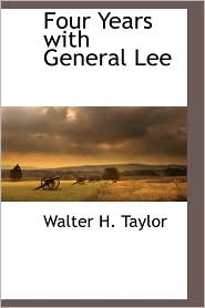 Four Years With General Lee - Walter H. Taylor