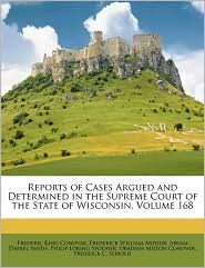 Reports of Cases Argued and Determined in the Supreme Court of the State of Wisconsin, Volume 168 - Frederic King Conover, Frederick William Arthur, Abram Daniel Smith