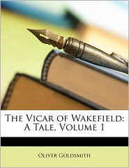 The Vicar of Wakefield: A Tale, Volume 1 - Oliver Goldsmith