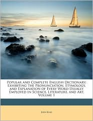 Popular and Complete English Dictionary: Exhibiting the Pronunciation, Etymology, and Explanation of Every Word Usually Employed in Science, Literature, and Art, Volume 1 - John Boag