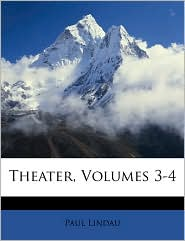 Theater, Volumes 3-4 - Paul Lindau