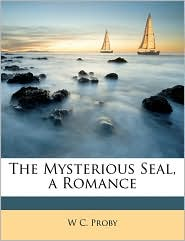The Mysterious Seal, a Romance - W C. Proby