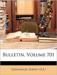 Bulletin, Volume 701 - Created by Geological Survey (U.S.)