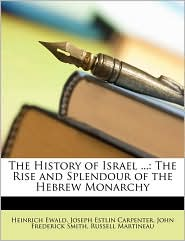 The History of Israel.: The Rise and Splendour of the Hebrew Monarchy - Heinrich Ewald, Joseph Estlin Carpenter, John Frederick Smith