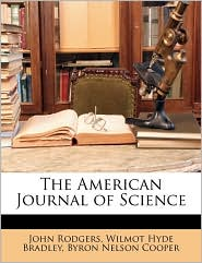 The American Journal Of Science - John Rodgers, Wilmot Hyde Bradley, Byron Nelson Cooper