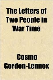The Letters of Two People in War Time - Cosmo Gordon-Lennox