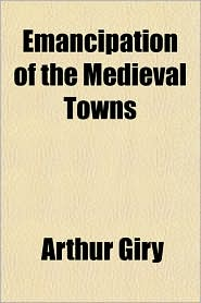Emancipation of the Medieval Towns - Arthur Giry