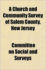 A Church and Community Survey of Salem County, New Jersey - Committee On Social and Surveys