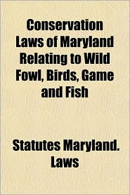 Conservation Laws of Maryland Relating to Wild Fowl, Birds, Game and Fish - Maryland Laws & Statutes