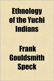 Ethnology of the Yuchi Indians - Frank Gouldsmith Speck