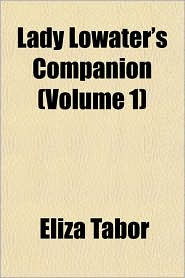 Lady Lowater's Companion (Volume 1)