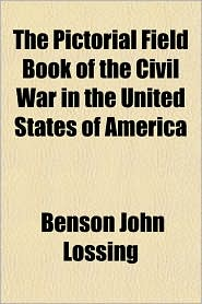 The Pictorial Field Book of the Civil War in the United States of America - Benson John Lossing