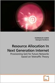 Resource Allocation In Next Generation Internet - EVANGELOS ILIAKIS, Georgios Kardaras