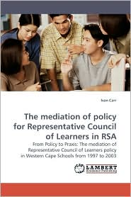 The mediation of policy for Representative Council of Learners in RSA - Ivan Carr