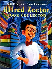 Alfred Zector, Book Collector - Kelly DiPucchio, Macky Pamintuan (Illustrator)