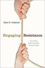 Engaging Resistance: How Ordinary People Successfully Champion Change - Aaron Anderson