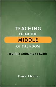 Teaching from the Middle of the Room - Frank Thoms