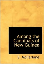 Among the Cannibals of New Guinea - S. McFarlane