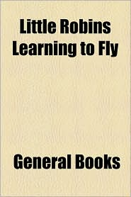 Little Robins Learning to Fly - Created by General Books