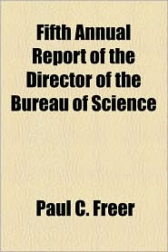 Fifth Annual Report of the Director of the Bureau of Science - Paul C. Freer