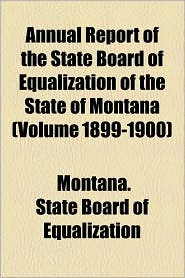 Annual Report of the State Board of Equalization of the State of Montana (Volume 1899-1900)
