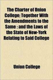 The Charter Of Union College; Together With The Amendments To The Same - Union College