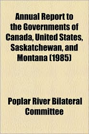 Annual Report To The Governments Of Canada, United States, Saskatchewan, And Montana (1985) - Poplar River Bilateral Committee