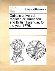 Gaine's universal register, or, American and British kalendar, for the year 1776. - See Notes Multiple Contributors