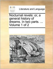 Nocturnal revels: or, a general history of dreams. In two parts. ... Volume 1 of 2 - See Notes Multiple Contributors