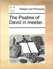 The Psalms of David in meeter. - See Notes Multiple Contributors