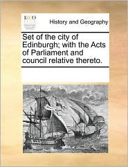 Set of the city of Edinburgh; with the Acts of Parliament and council relative thereto. - See Notes Multiple Contributors