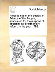 Proceedings of the Society of Friends of the People; associated for the purpose of obtaining a Parliamentary reform, in the year 1792.