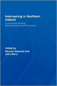 Intervening in Northern Ireland: Critically Re-thinking Representations of the Conflict - Marysia Zalewski (Editor), John Barry (Editor)