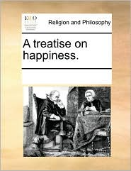 A treatise on happiness. - See Notes Multiple Contributors