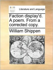Faction display'd. A poem. From a corrected copy. - William Shippen